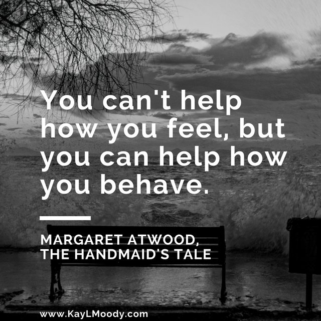 """Best book quotes, love quotes from books, sci fi book quotes, and more from Kay L Moody! """"You can't help what you feel, but you can help how you behave."""" (Margaret Atwood, The Handmaid's Tale)"""