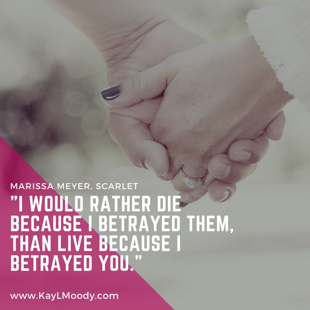 """Best book quotes, love quotes from books, sci fi book quotes and more from Kay L Moody! """"I would rather die because I betrayed them, than live because I betrayed you."""" (Marissa Meyer, Scarlet)"""