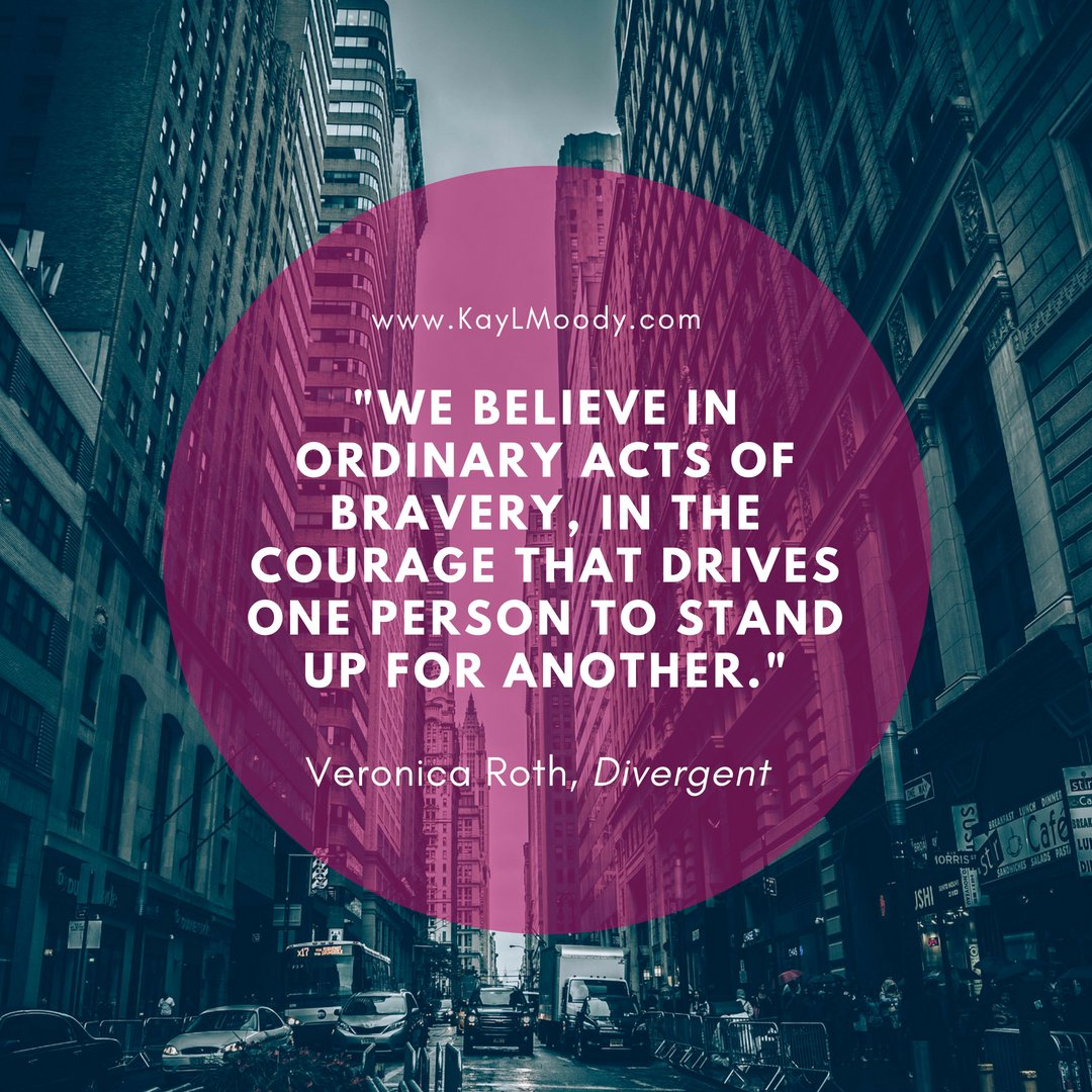 """Best book quotes, love quotes from books, sci fi book quotes, and more from Kay L Moody! """"We believe in ordinary acts of bravery, in the courage that drives one person to stand up for another."""" (Veronica Roth)"""