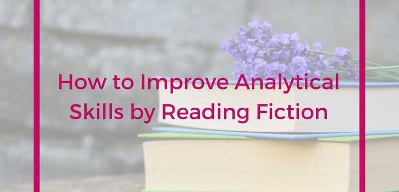 How to Improve Analytical Skills by Reading Fiction