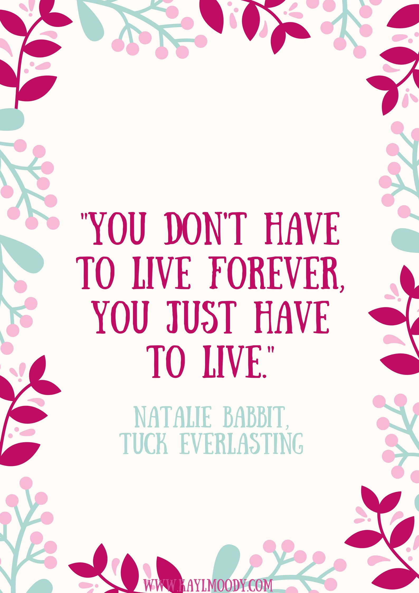 """Best book quotes, love quotes from books, sci fi book quotes, Harry Potter quotes, Dr. Seuss quotes, and more from Kay L Moody! """"You don't have to live forever, you just have to live."""" (Natalie Babbit, Tuck Everlasting)"""