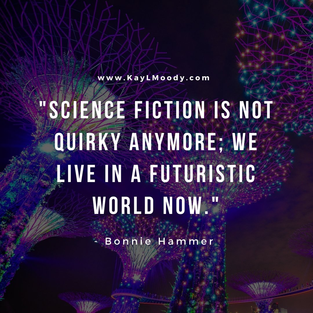 """Best book quotes, love quotes from books, sci fi book quotes, Harry Potter quotes, Dr. Seuss quotes, and more from Kay L Moody. """"Science fiction is not quirky anymore; we live in a futuristic world now."""" (Bonnie Hammer)"""