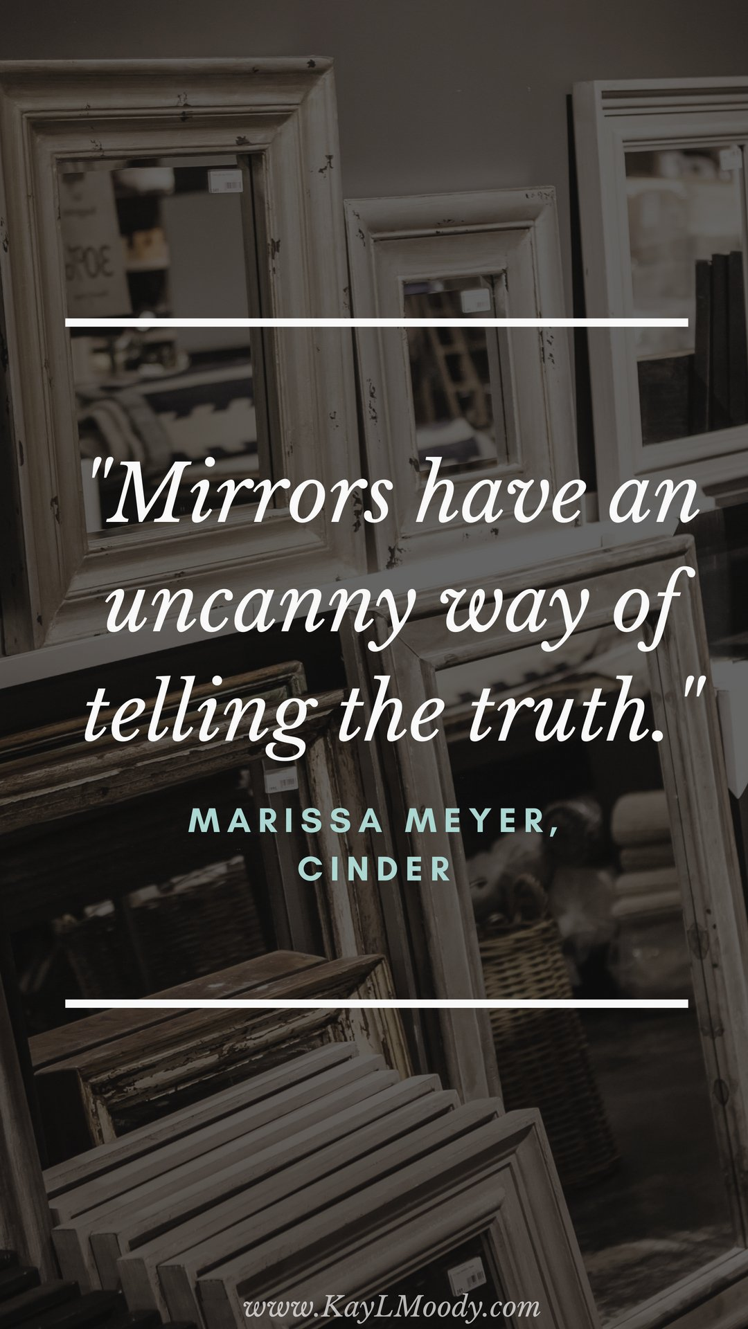 """Best book quotes, love quotes from books, sci fi book quotes, and more from Kay L Moody! """"Mirrors have an uncanny way of telling the truth."""" (Marissa Meyer, Cinder)"""