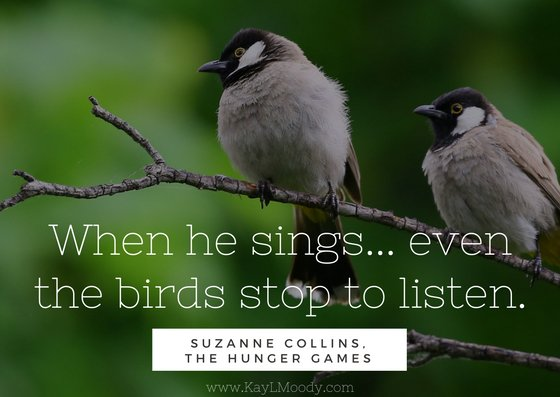 """Best book quotes, love quotes from books, sci fi book quotes, and more from Kay L Moody! """"When he sings… even the birds stop to listen."""" (Suzanne Collins)"""