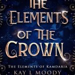 The Elements of the Crown by Kay L Moody. For fans of Red Queen, the Grishaverse, and The Cruel Prince, this heart-wrenching dystopian fantasy is sure to keep you reading late into the night.