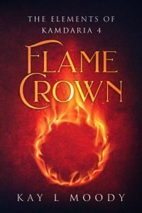 Flame Crown (The Elements of Kamdaria Book 4). Kidnapped, imprisoned, and alone. But she isn't dead yet.