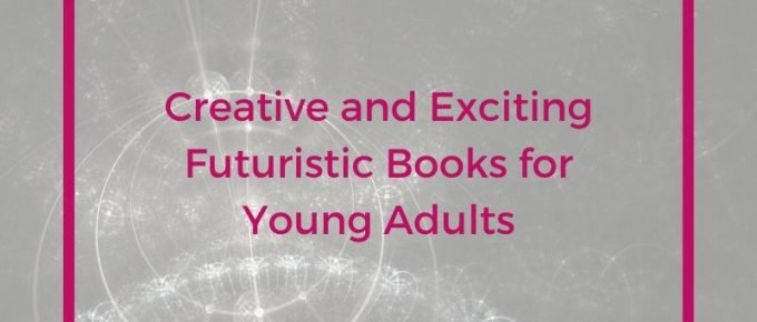 Creative and Exciting Futuristic Books for Young Adults