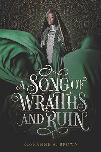 Fantasy books for teenage girls, including A Song Of Wraiths And Ruin by Roseanne A. Brown.