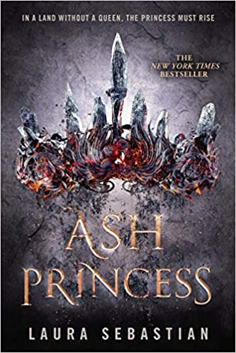 Fantasy reads for teenage girls, including Ash Princess by Laura Sebastian