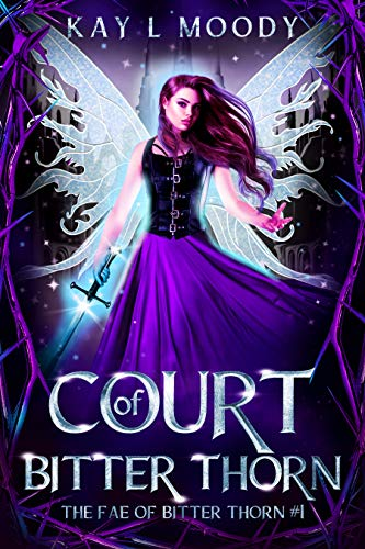 Court of Bitter Thorn (The Fae of Bitter Thorn, #1) by Kay L Moody.