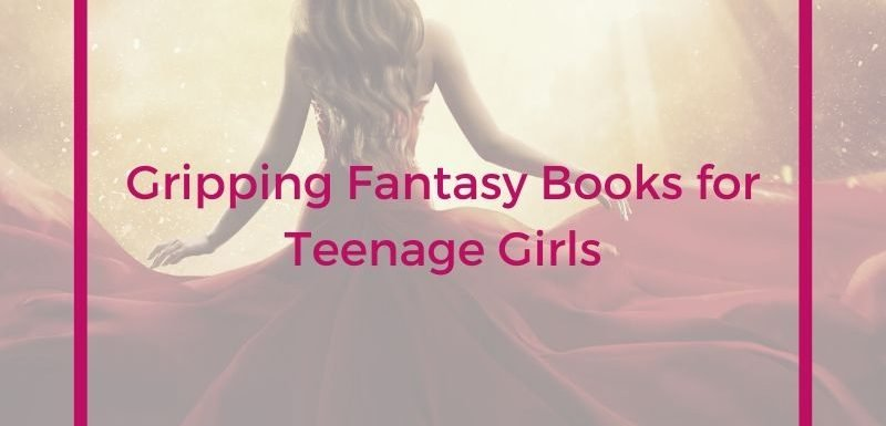 Gripping Fantasy Books for Teenage Girls