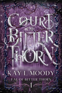 Court of Bitter Thorn (The Fae of Bitter Thorn, #1). Betray a prince, conspire with a king. What could possibly go wrong?
