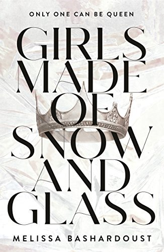 Fantasy adventures stories for teens including Girls Made of Snow and Glass by Melissa Bashardoust!