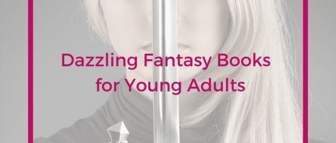 Dazzling Fantasy Books for Young Adults