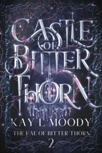Castle of Bitter Thorn (The Fae of Bitter Thorn book 2) by Kay L Moody. Buy the book and re-enter the magical world of Bitter Thorn.
