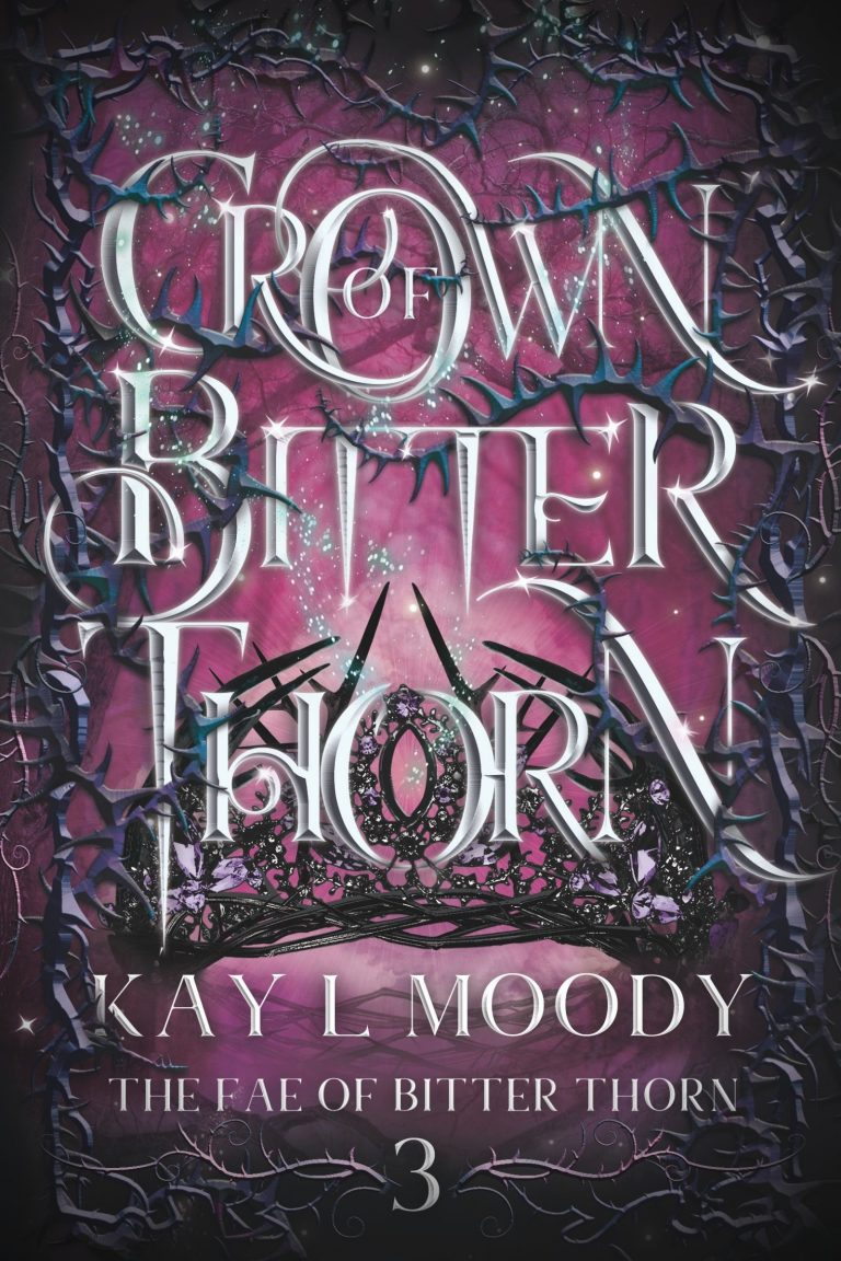 Crown of Bitter Thorn (The Fae of Bitter Thorn, #3) by Kay L Moody. Faerie is forever changed.