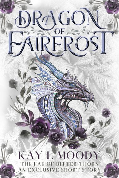 Dragon of Fairfrost by Kay L Moody. An exclusive short story in the world of The Fae of Bitter Thorn.