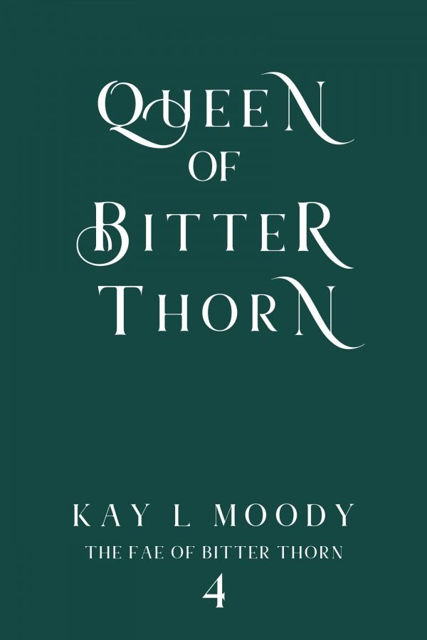 Queen of Bitter Thorn (The Fae of Bitter Thorn, #4) by Kay L Moody.