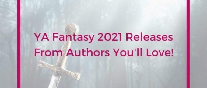 Fantasy YA 2021 Releases from Authors You'll Love!