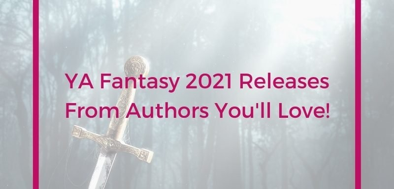 Fantasy YA 2021 Releases From Authors We Love