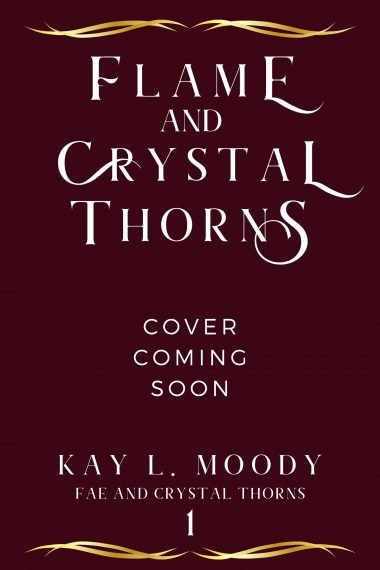 Flame and Crystal Thorns (Fae and Crystal Thorns, #1) by Kay L. Moody. She vowed she'd never return to Faerie, but that was before a group of mortals tried to take over.